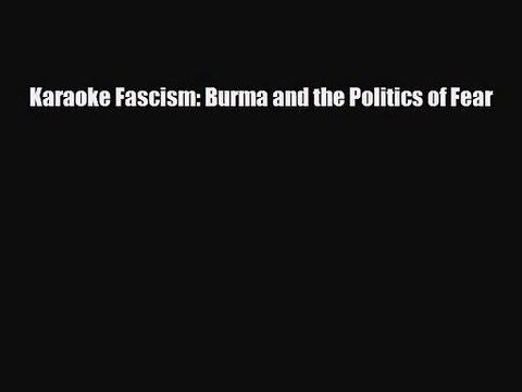 [PDF Download] Karaoke Fascism: Burma and the Politics of Fear [Download] Online