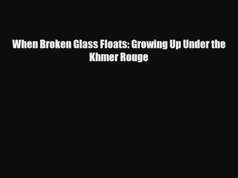 [PDF Download] When Broken Glass Floats: Growing Up Under the Khmer Rouge [Download] Full Ebook