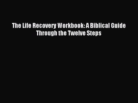 Pdf Download The Life Recovery Workbook A Biblical Guide Through The Twelve Steps Download Video Dailymotion