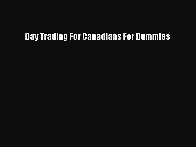 [PDF Download] Day Trading For Canadians For Dummies [Read] Full Ebook