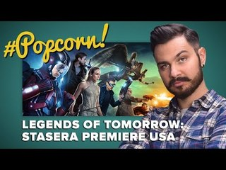 Legends Of Tomorrow: ci siamo! | #Popcorn