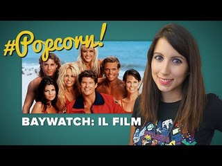 BAYWATCH: Il film in arrivo al cinema   #Popcorn