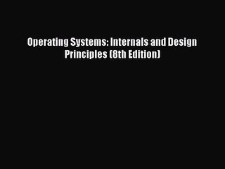 Pdf Download Operating Systems Internals And Design Principles 8th Edition Download Video Dailymotion