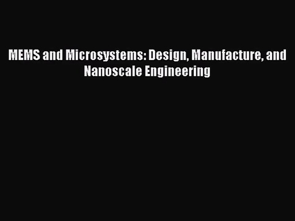 Pdf Download Mems And Microsystems Design Manufacture And Nanoscale Engineering Pdf Video Dailymotion