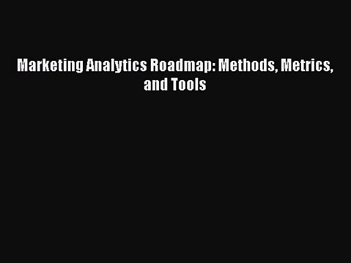 [PDF Download] Marketing Analytics Roadmap: Methods Metrics and Tools [Read] Full Ebook