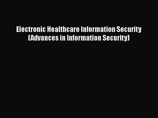 [PDF Download] Electronic Healthcare Information Security (Advances in Information Security)