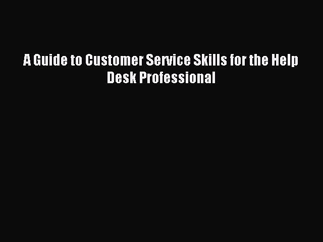 (PDF Download) A Guide to Customer Service Skills for the Help Desk Professional Read Online
