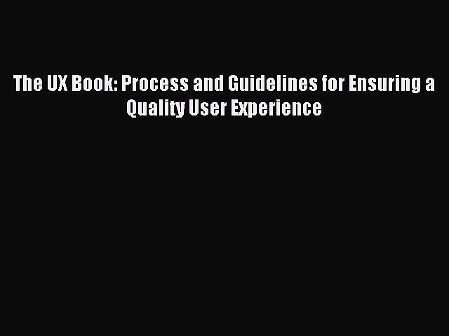 (PDF Download) The UX Book: Process and Guidelines for Ensuring a Quality User Experience Download