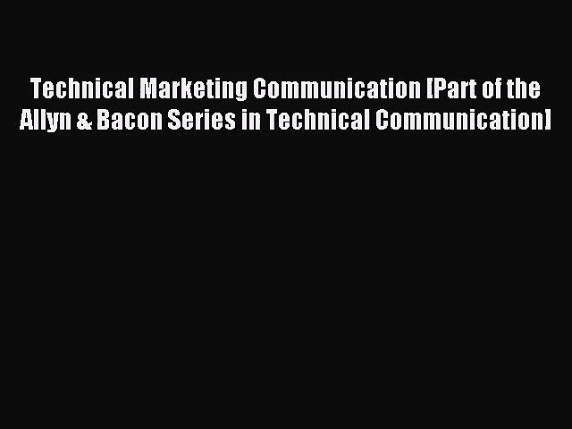 (PDF Download) Technical Marketing Communication [Part of the Allyn & Bacon Series in Technical