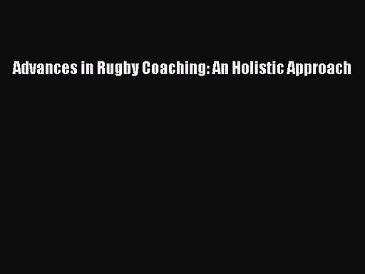 [PDF Download] Advances in Rugby Coaching: An Holistic Approach [Download] Full Ebook