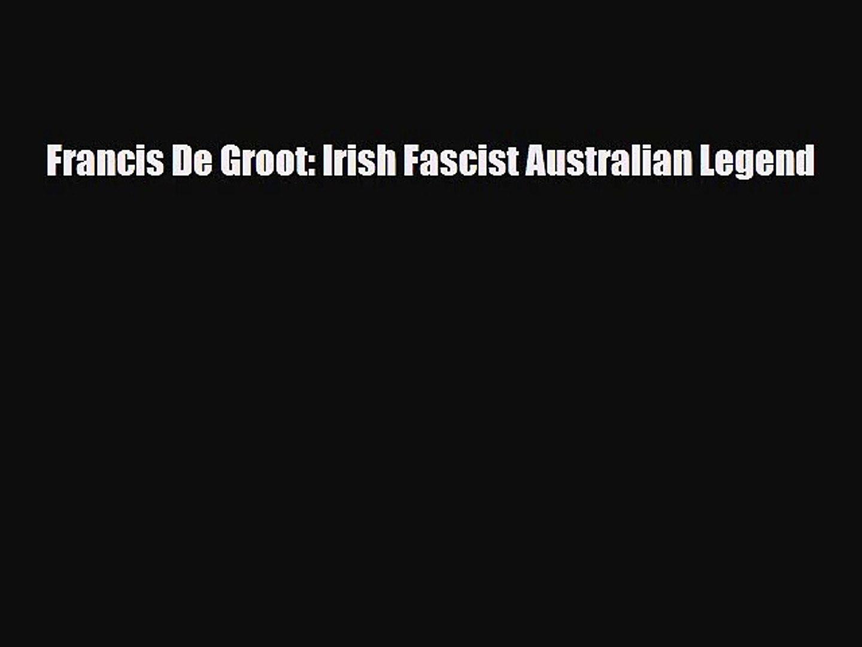 [PDF Download] Francis De Groot: Irish Fascist Australian Legend [Read] Full Ebook