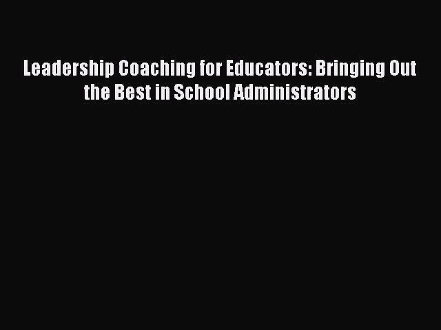 [PDF Download] Leadership Coaching for Educators: Bringing Out the Best in School Administrators