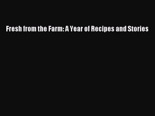 Fresh from the Farm: A Year of Recipes and Stories  PDF Download