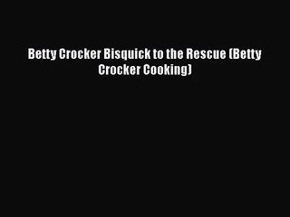 Betty Crocker Bisquick to the Rescue (Betty Crocker Cooking)  Free Books