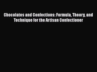Chocolates and Confections: Formula Theory and Technique for the Artisan Confectioner  Free
