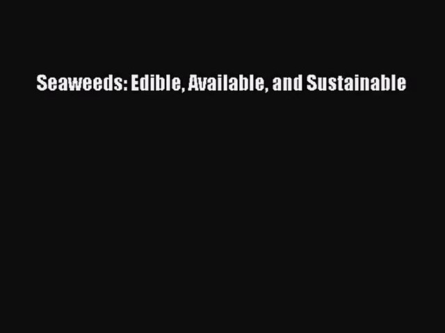 Seaweeds: Edible Available and Sustainable Read Online PDF