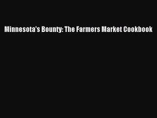 Minnesota's Bounty: The Farmers Market Cookbook Free Download Book