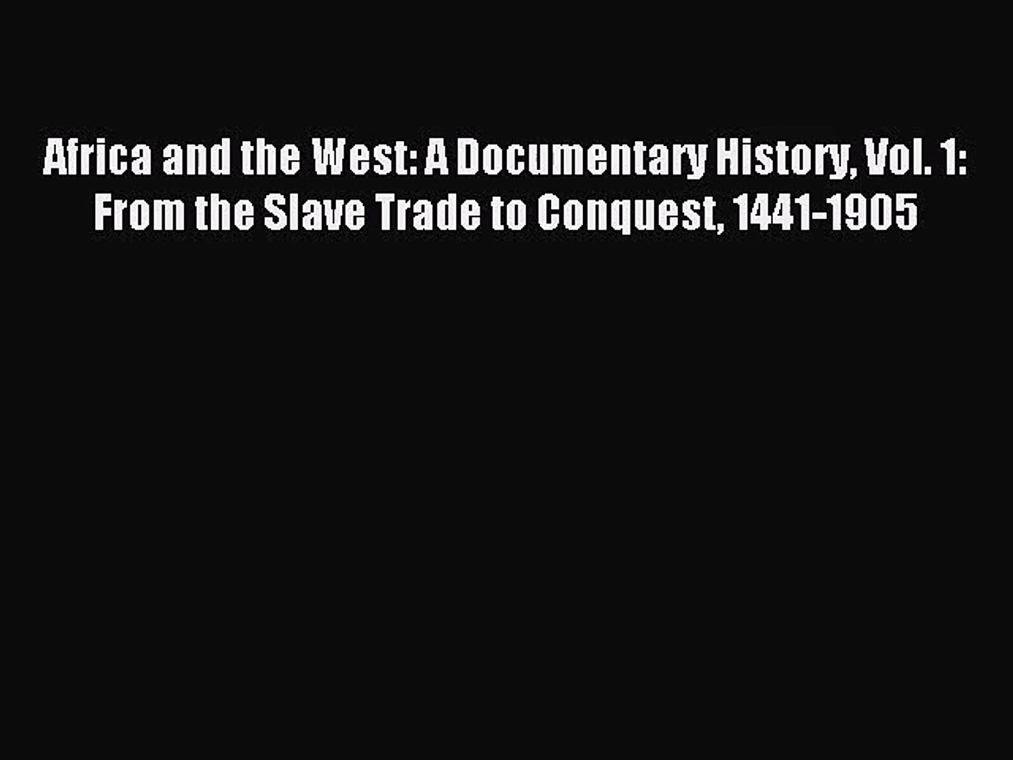 (PDF Download) Africa and the West: A Documentary History Vol. 1: From the Slave Trade to Conquest