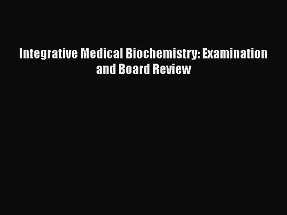 Integrative Medical Biochemistry: Examination and Board Review