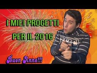 I MIEI PROGETTI PER IL 2016!