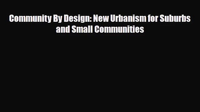 [PDF Download] Community By Design: New Urbanism for Suburbs and Small Communities [PDF] Full