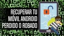 ¿Cómo recuperar tu móvil Android robado o perdido?