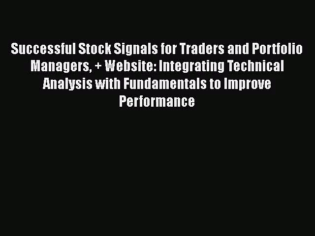 Successful Stock Signals for Traders and Portfolio Managers + Website: Integrating Technical