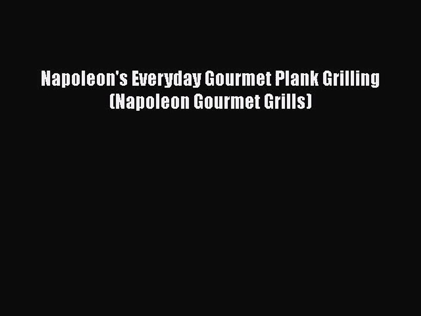 Napoleon's Everyday Gourmet Plank Grilling (Napoleon Gourmet Grills)  Free Books