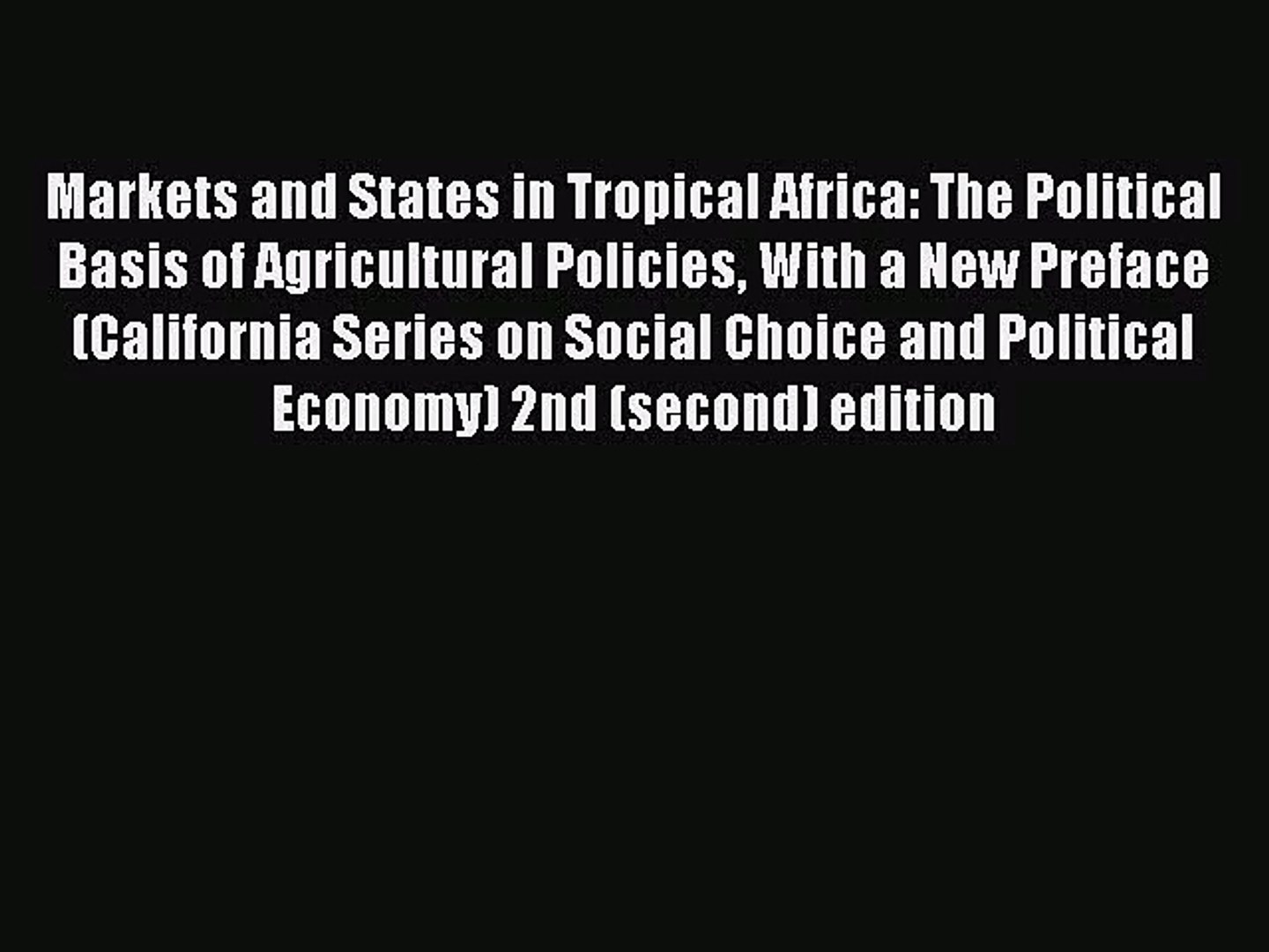Markets and States in Tropical Africa: The Political Basis of Agricultural Policies With a