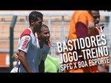 BASTIDORES JOGO-TREINO: SPFC 1 X 0 BOA ESPORTE | SPFCTV