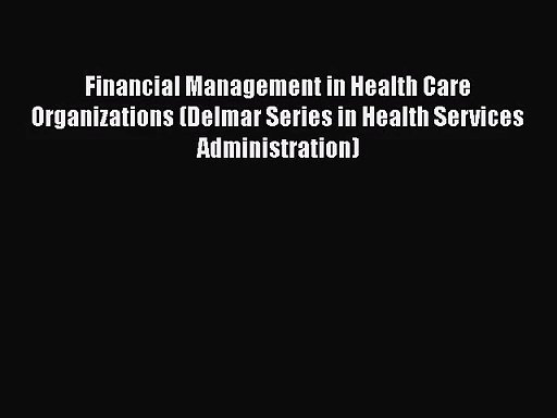 Financial Management in Health Care Organizations (Delmar Series in Health Services Administration)