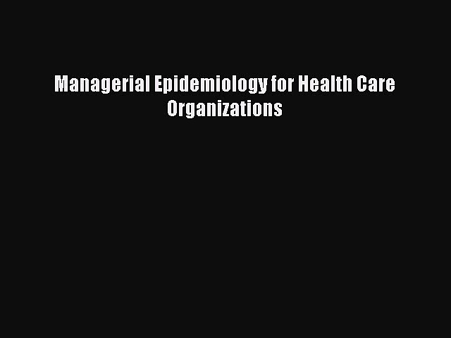 Managerial Epidemiology for Health Care Organizations  Free Books