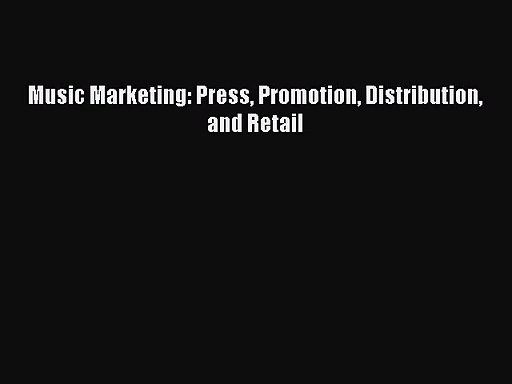 (PDF Download) Music Marketing: Press Promotion Distribution and Retail Read Online