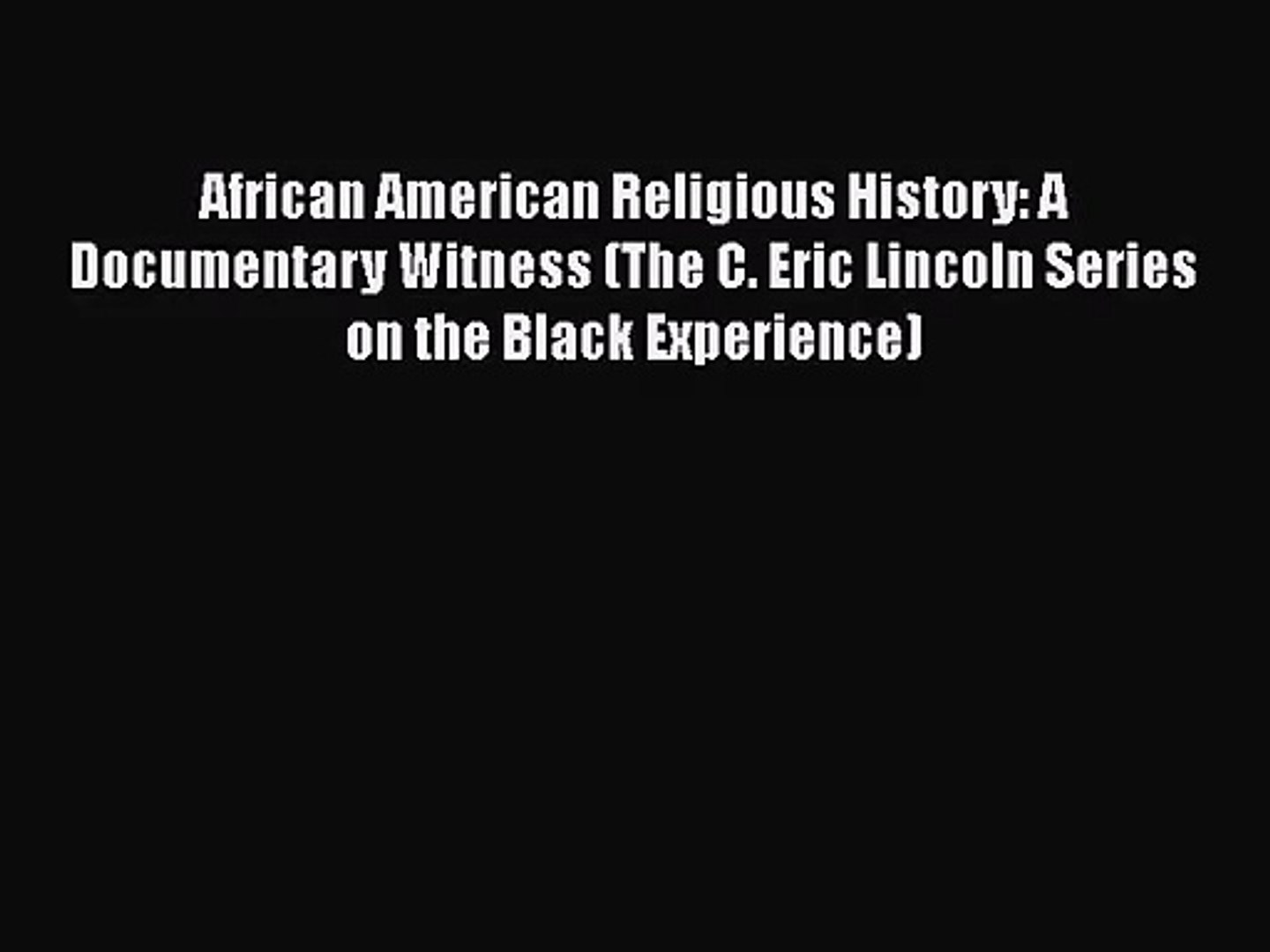 African American Religious History: A Documentary Witness (The C. Eric Lincoln Series on the