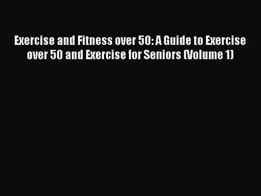 Exercise and Fitness over 50: A Guide to Exercise over 50 and Exercise for Seniors (Volume