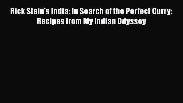 Rick Stein's India: In Search of the Perfect Curry: Recipes from My Indian Odyssey  Free Books