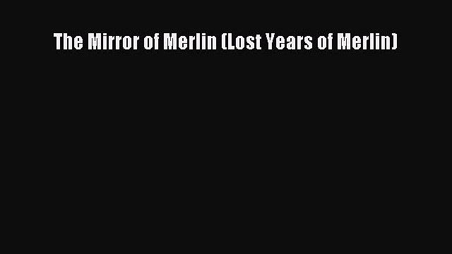 [PDF Download] The Mirror of Merlin (Lost Years of Merlin) [PDF] Full Ebook