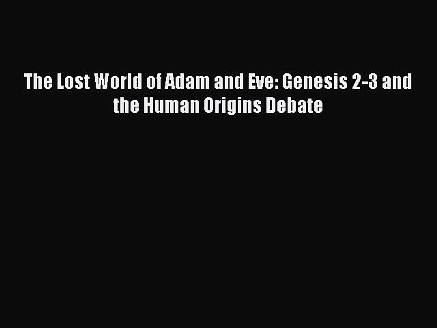Pdf Download The Lost World Of Adam And Eve Genesis 2 3 And The Human Origins Debate Read Video Dailymotion