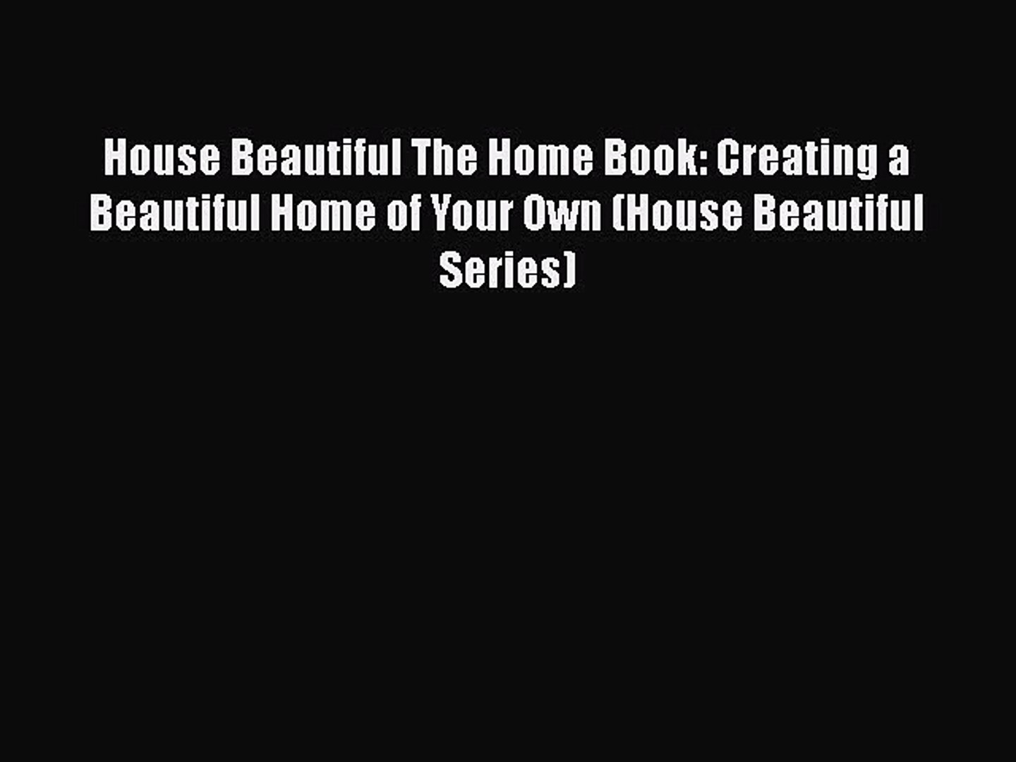 House Beautiful The Home Book: Creating a Beautiful Home of Your Own (House Beautiful Series)