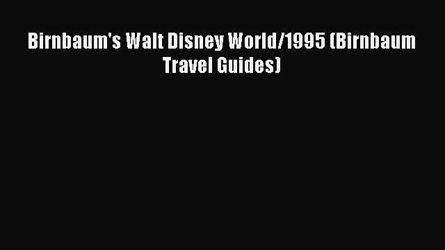 [PDF Download] Birnbaum's Walt Disney World/1995 (Birnbaum Travel Guides) [PDF] Online