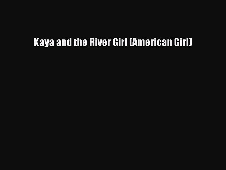 (PDF Download) Kaya and the River Girl (American Girl) Download