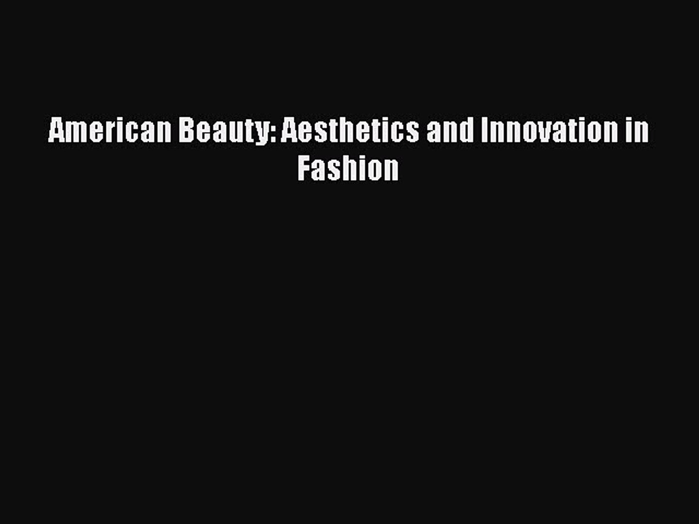 American Beauty: Aesthetics and Innovation in Fashion  Free Books