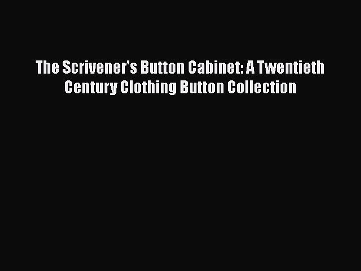The Scrivener's Button Cabinet: A Twentieth Century Clothing Button Collection Read Online
