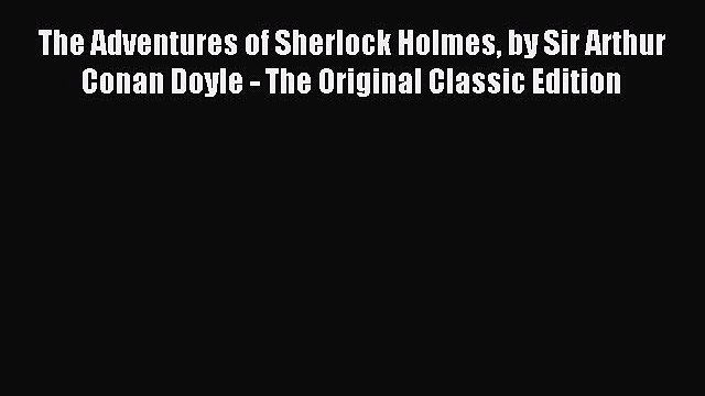 (PDF Download) The Adventures of Sherlock Holmes by Sir Arthur Conan Doyle - The Original Classic