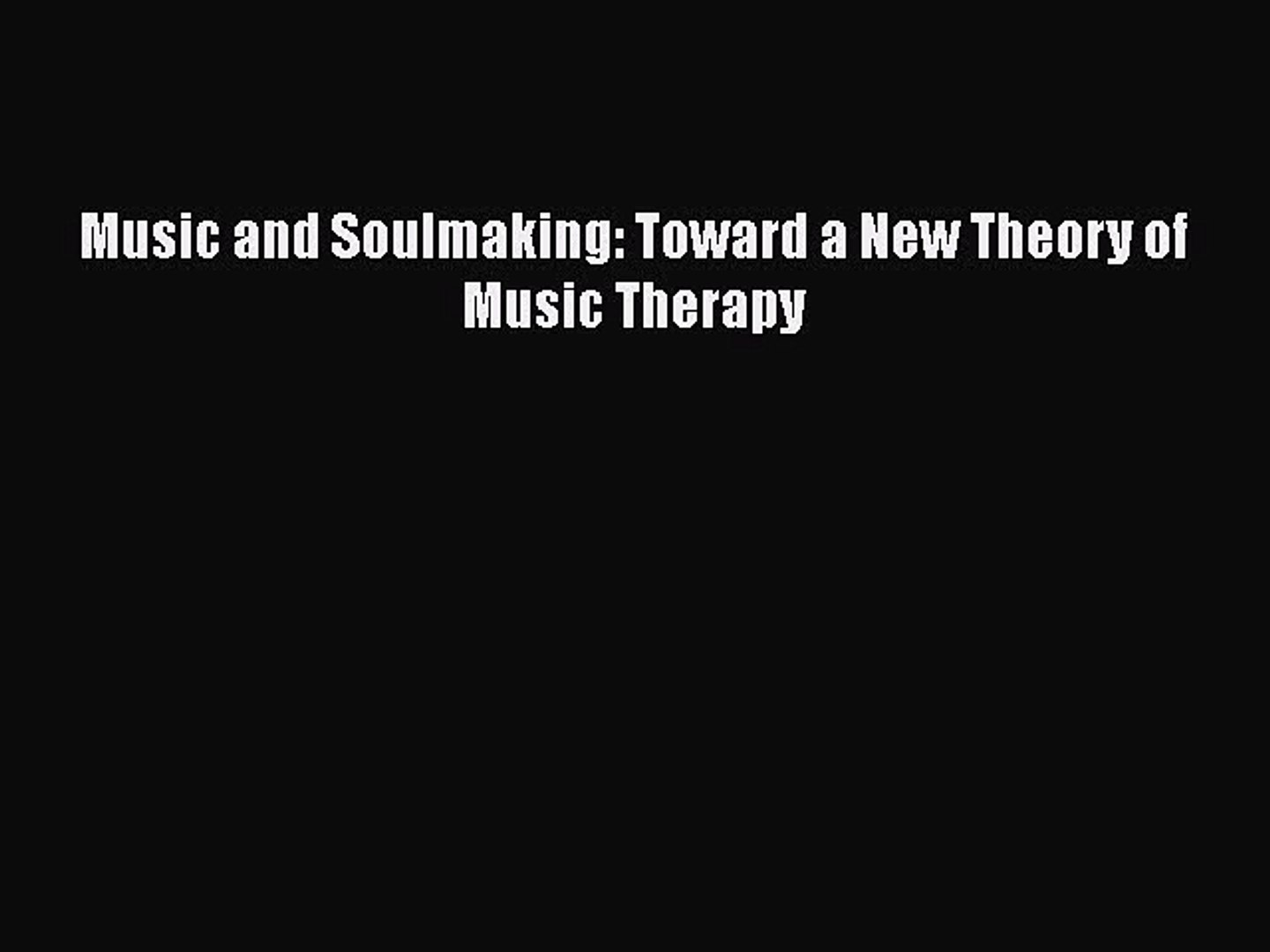 PDF Download Music and Soulmaking: Toward a New Theory of Music Therapy Download Full Ebook