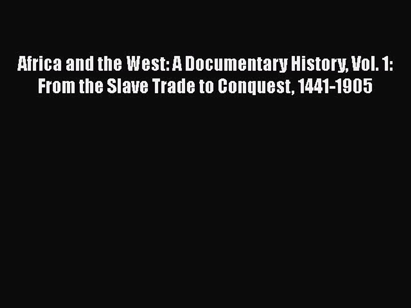 Africa and the West: A Documentary History Vol. 1: From the Slave Trade to Conquest 1441-1905
