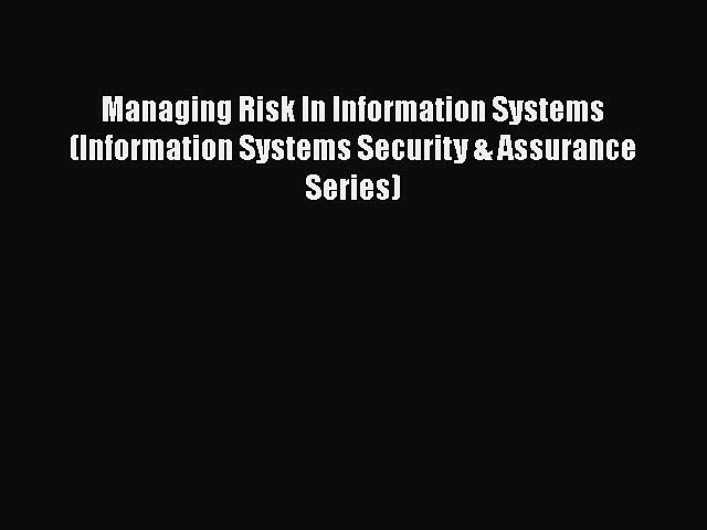 [PDF Download] Managing Risk In Information Systems (Information Systems Security & Assurance