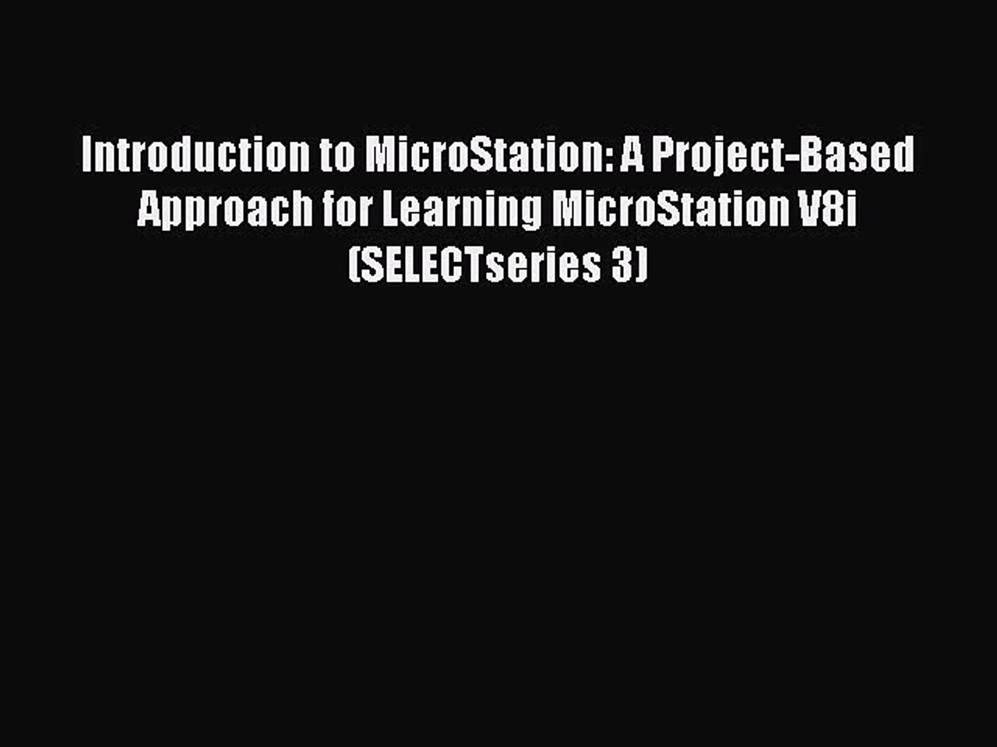 Introduction to MicroStation: A Project-Based Approach for Learning  MicroStation V8i (SELECTseries
