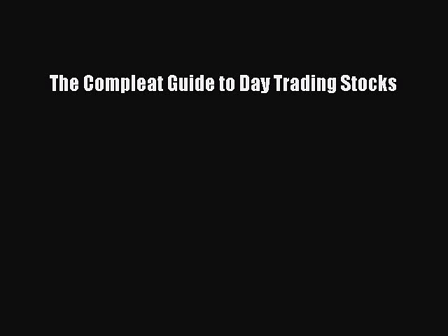(PDF Download) The Compleat Guide to Day Trading Stocks PDF