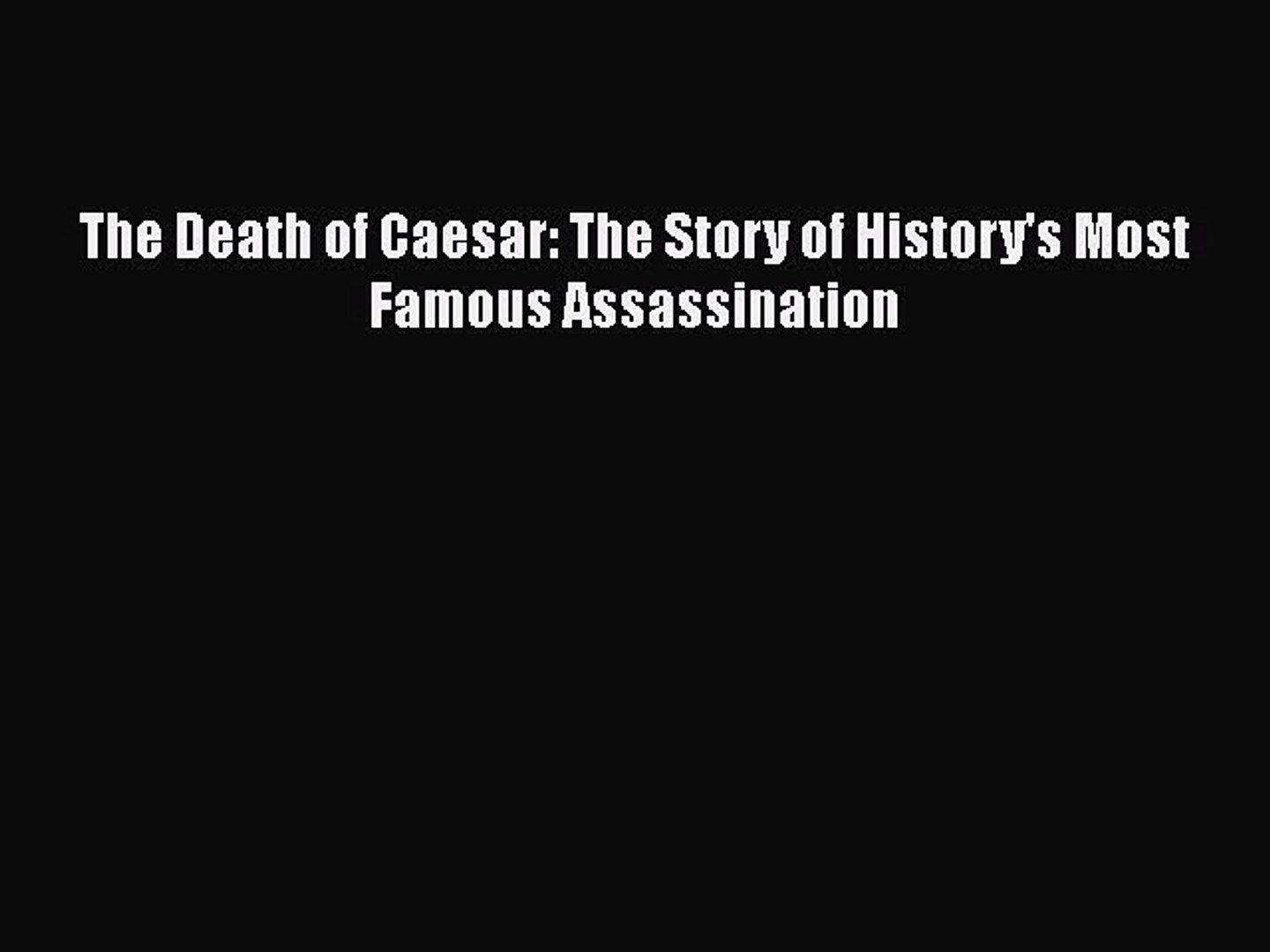 The Death of Caesar: The Story of History's Most Famous Assassination Free  Books